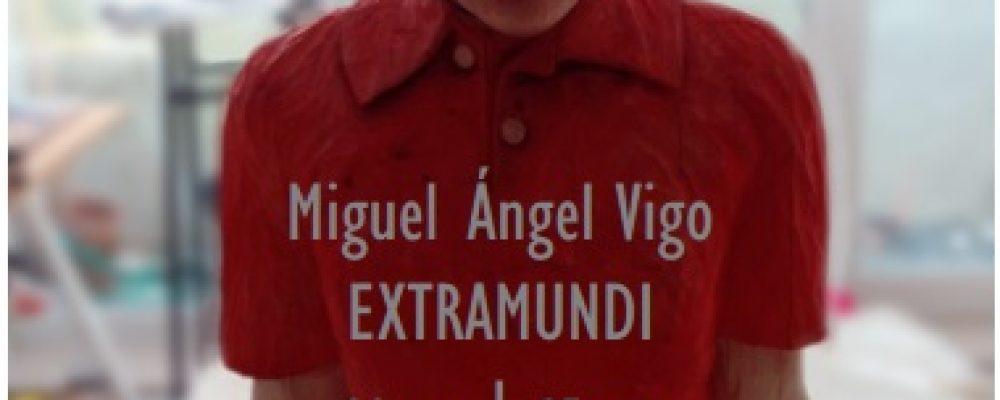 EXPOSICIÓN EXTRAMUNDI DE MIGUEL ANGEL VIGO